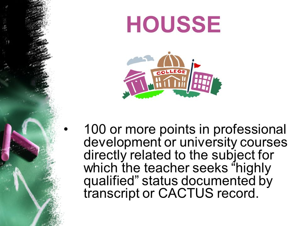 HOUSSE 100 or more points in professional development or university courses directly related to the subject for which the teacher seeks highly qualifi