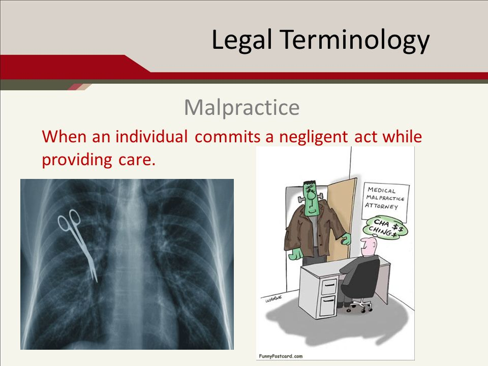 Legal Terminology When an individual commits a negligent act while providing care. Malpractice