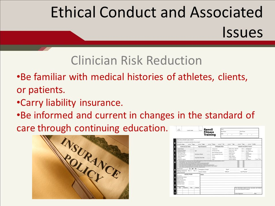 Ethical Conduct and Associated Issues Be familiar with medical histories of athletes, clients, or patients.