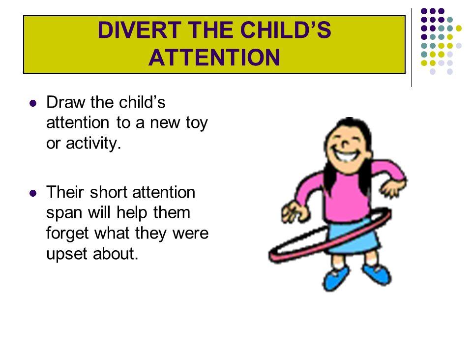 DISCIPLINE TECHNIQUES Divert the childs attention.