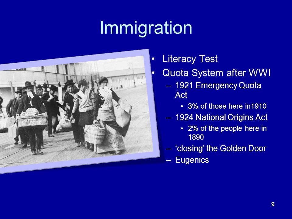Immigration Literacy Test Quota System after WWI –1921 Emergency Quota Act 3% of those here in1910 –1924 National Origins Act 2% of the people here in