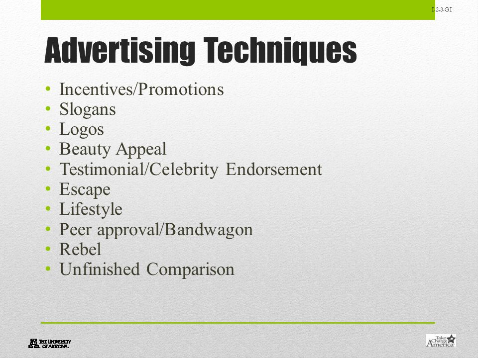 1.2.3.G1 Advertising Techniques Incentives/Promotions Slogans Logos Beauty Appeal Testimonial/Celebrity Endorsement Escape Lifestyle Peer approval/Ban
