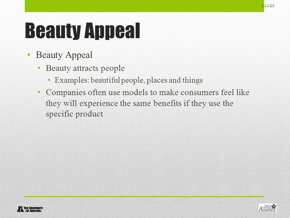 1.2.3.G1 Beauty Appeal Beauty attracts people Examples: beautiful people, places and things Companies often use models to make consumers feel like the