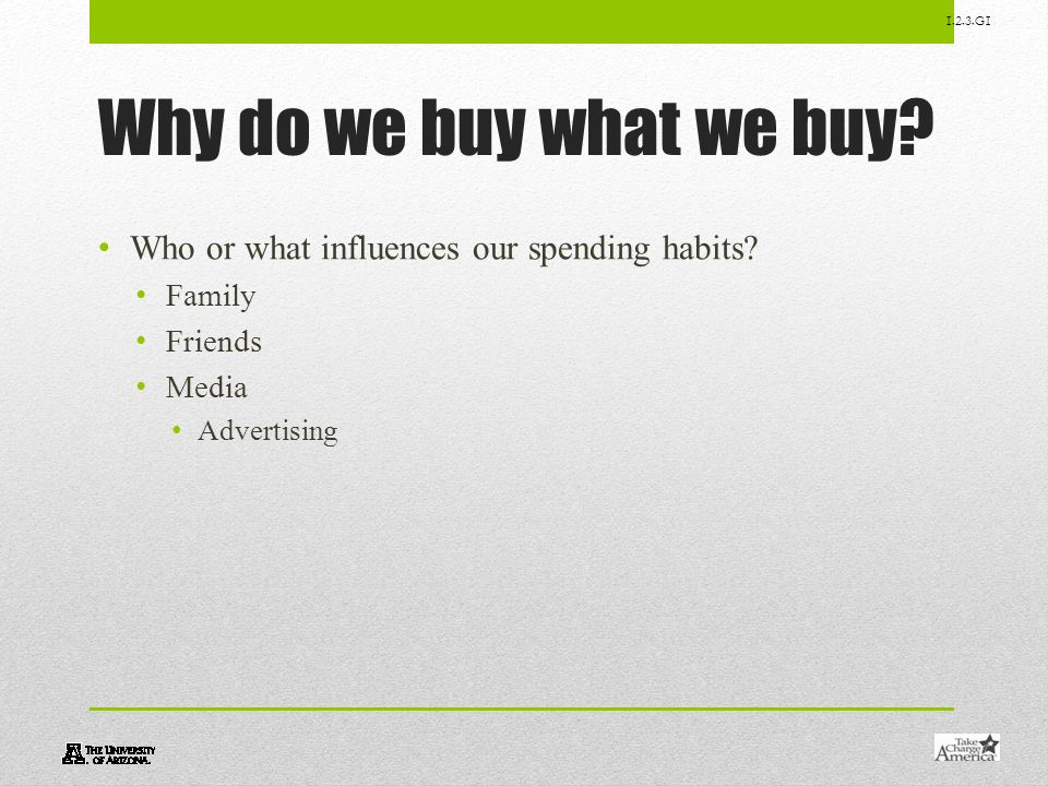 1.2.3.G1 Why do we buy what we buy? Who or what influences our spending habits? Family Friends Media Advertising