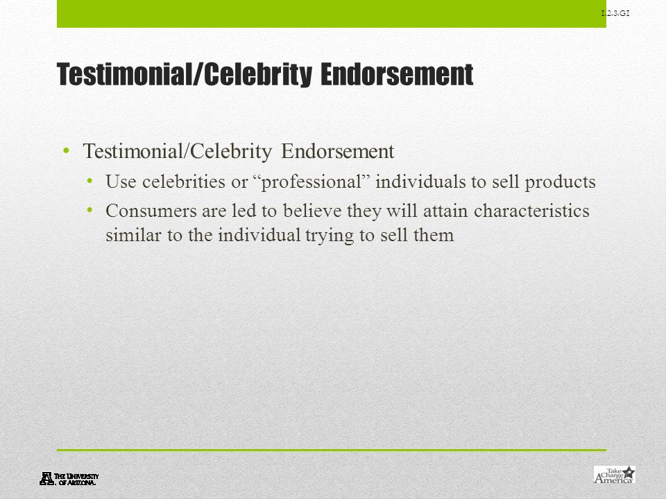 1.2.3.G1 Testimonial/Celebrity Endorsement Use celebrities or professional individuals to sell products Consumers are led to believe they will attain