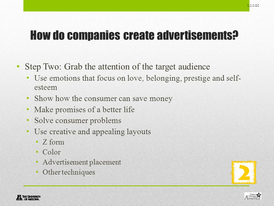 1.2.3.G1 How do companies create advertisements? Step Two: Grab the attention of the target audience Use emotions that focus on love, belonging, prest