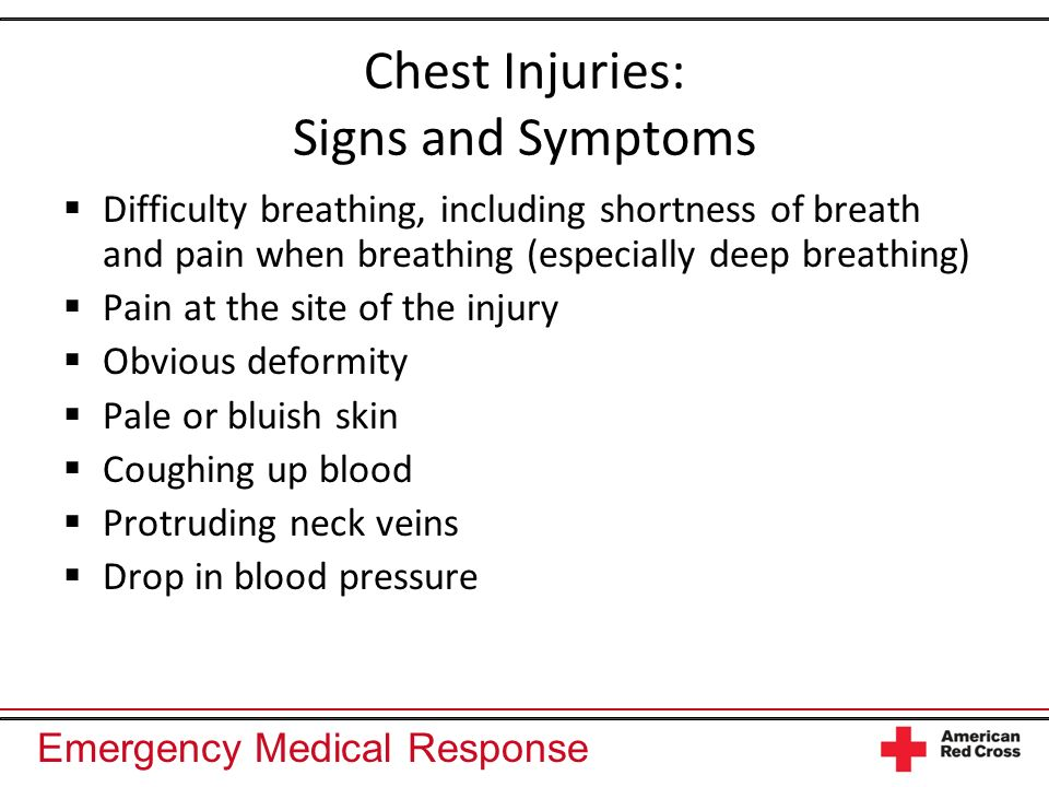 Emergency Medical Response Chest Injuries: Signs and Symptoms Difficulty breathing, including shortness of breath and pain when breathing (especially
