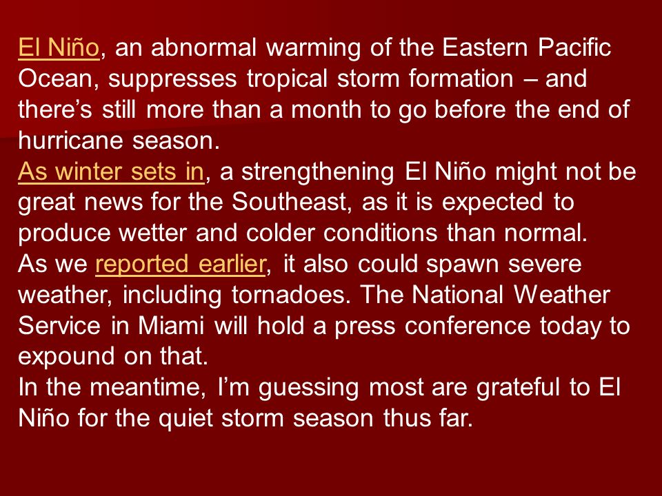 El NiñoEl Niño, an abnormal warming of the Eastern Pacific Ocean, suppresses tropical storm formation – and theres still more than a month to go before the end of hurricane season.