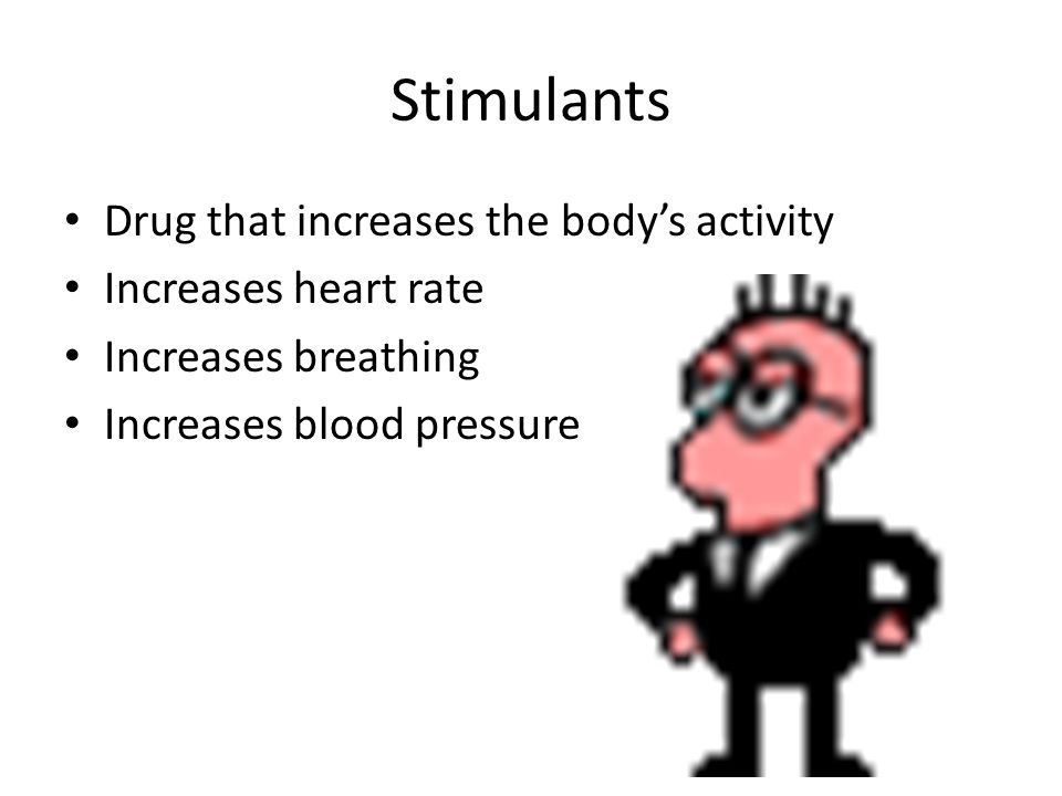 Stimulants Drug that increases the bodys activity Increases heart rate Increases breathing Increases blood pressure