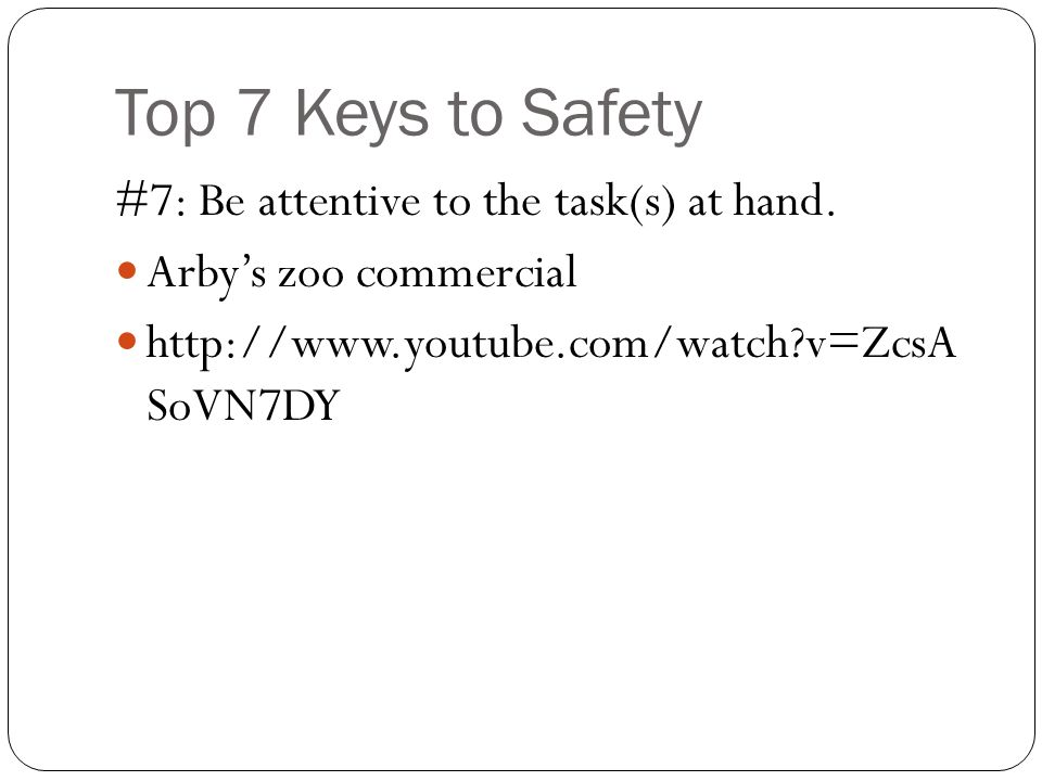 Top 7 Keys to Safety #7: Be attentive to the task(s) at hand.