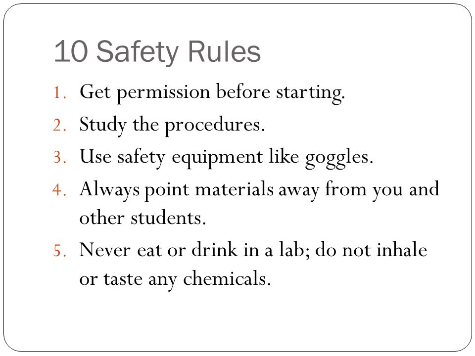 10 Safety Rules 1.Get permission before starting.