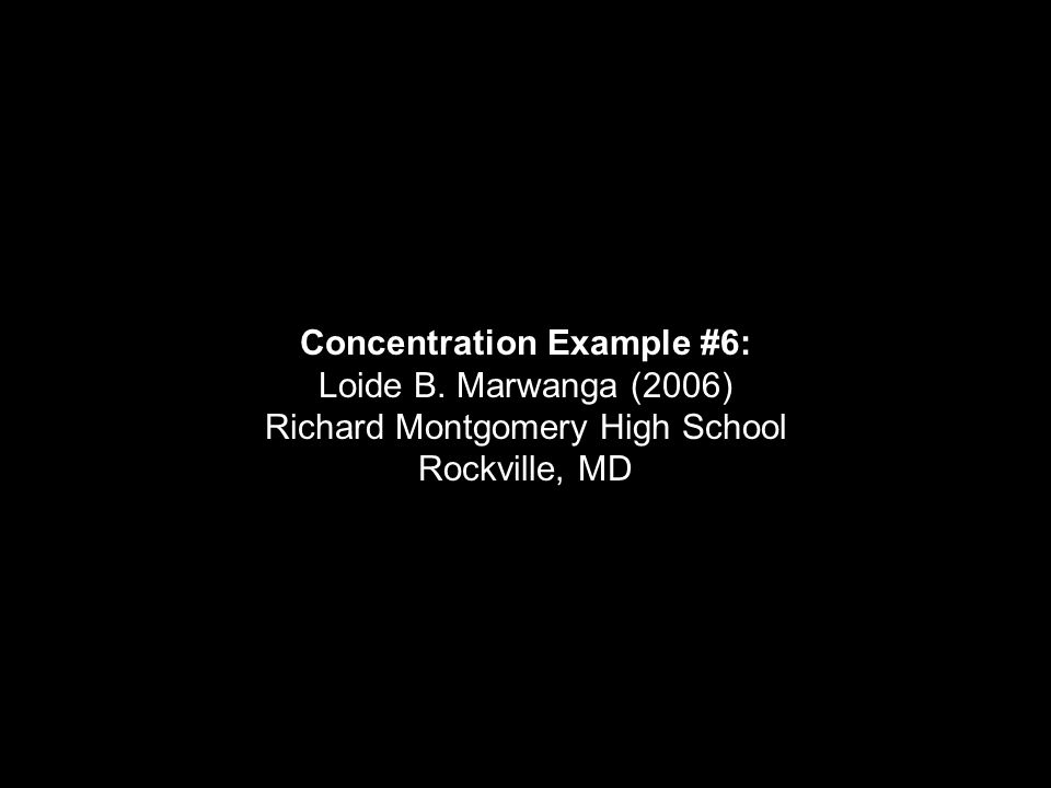 Concentration Example #6: Loide B. Marwanga (2006) Richard Montgomery High School Rockville, MD