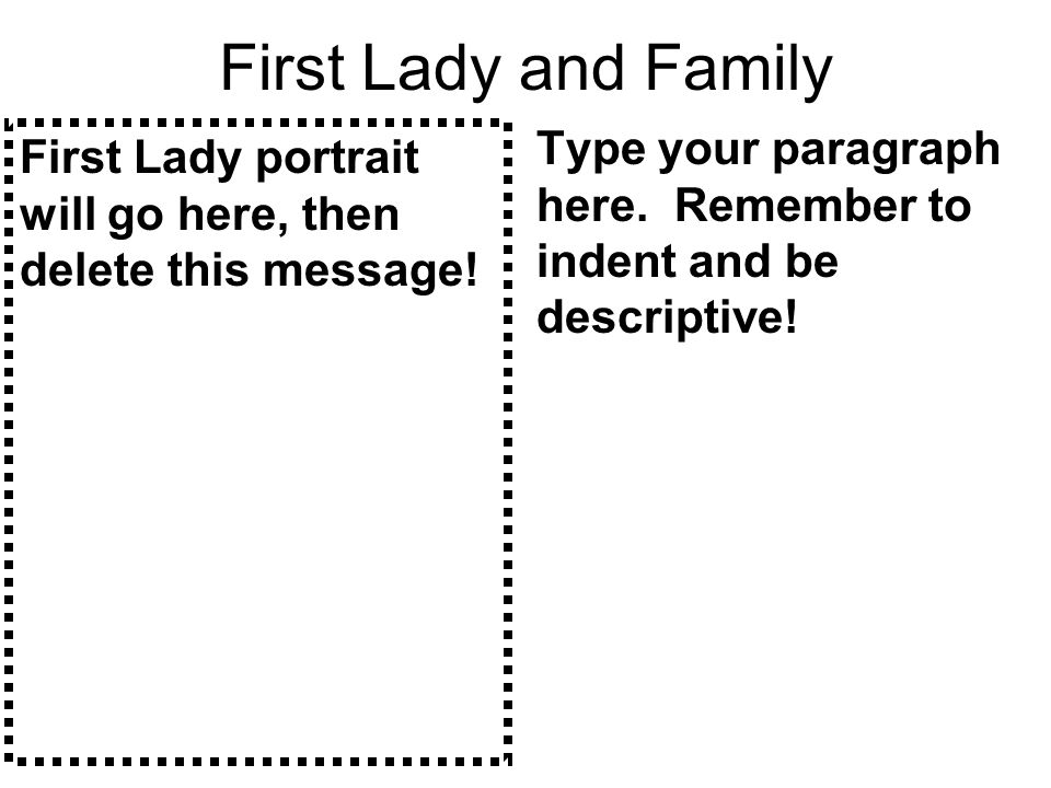 First Lady and Family First Lady portrait will go here, then delete this message.