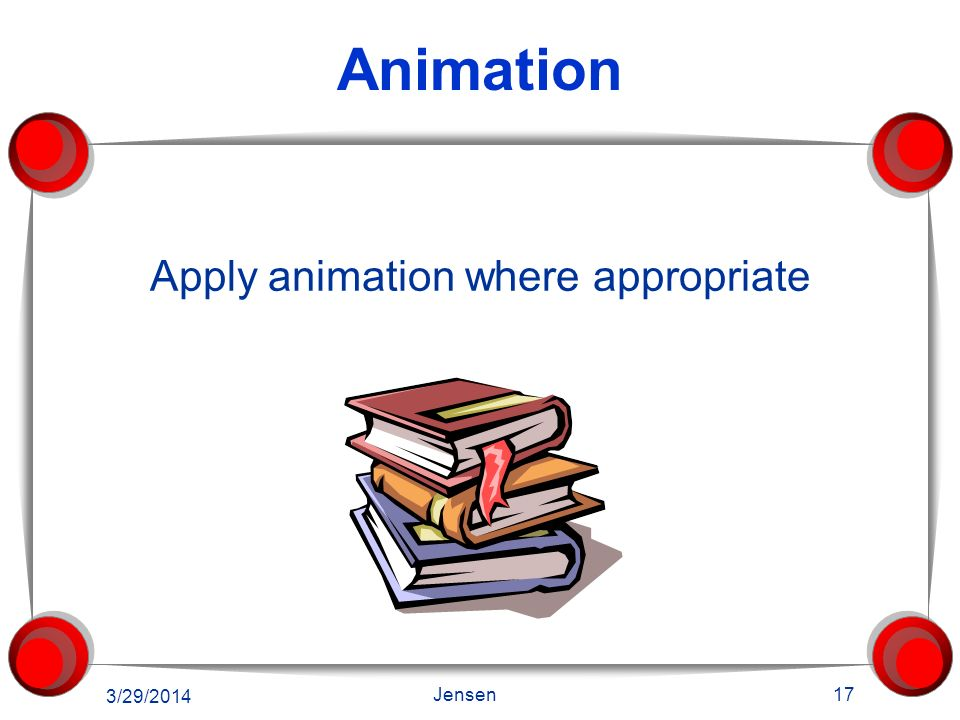 Graphics 1.Apply appropriate graphics to your PowerPoint I Love Summer! 3/29/2014 16 Jensen