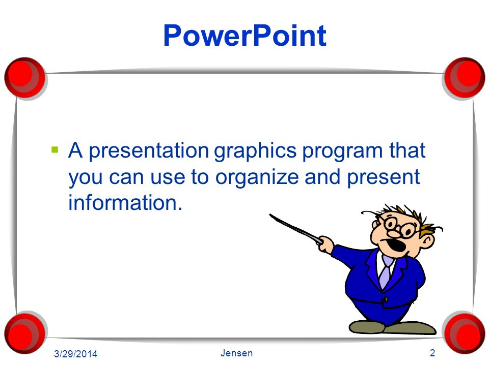 PowerPoint A presentation graphics program that you can use to organize and present information.