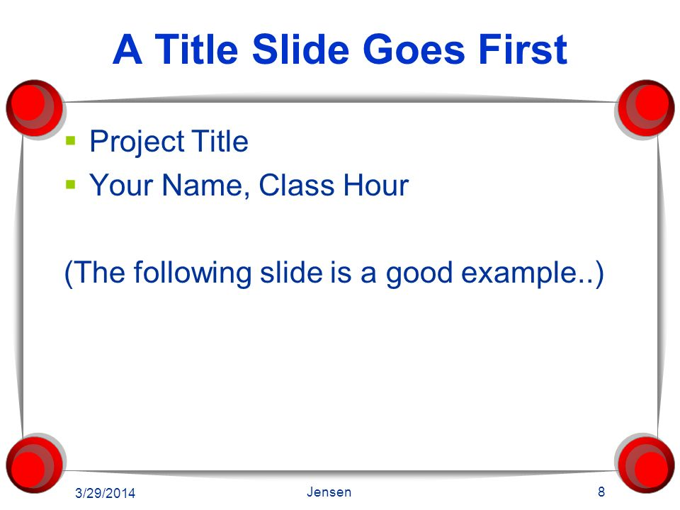 Slide Layout The way all the elements are arranged on a slide. Title Bulleted List Clip Art (Graphic) 3/29/2014 7 Jensen