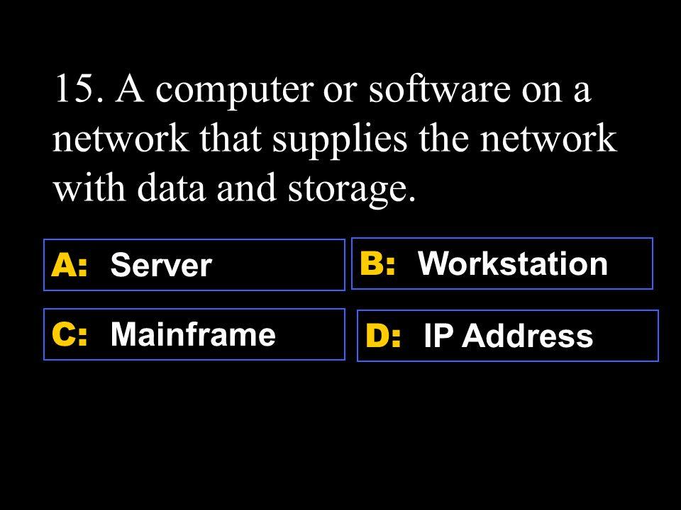 D: Worm A: Trojan Horse C: Macro Virus B: File virus 14.