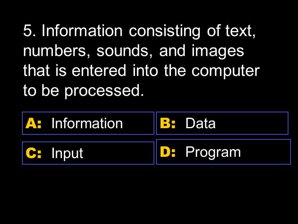 D: CPU A: Hardware C: System unit B: Circuit 19.