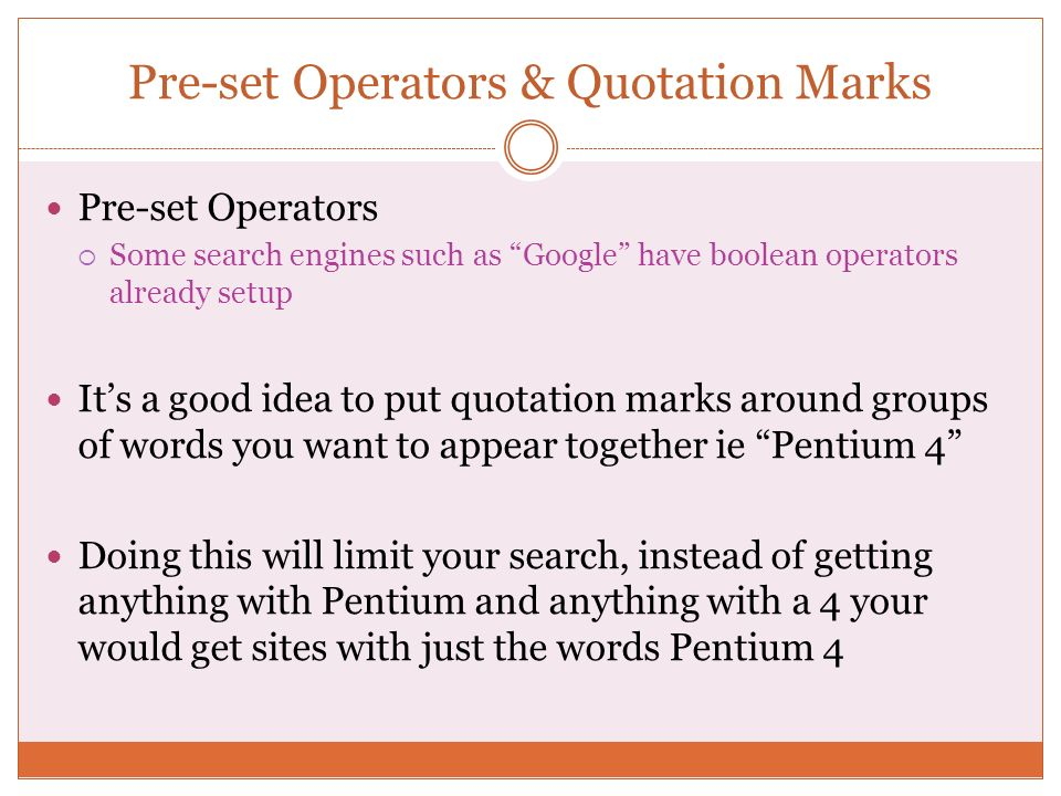Pre-set Operators & Quotation Marks Pre-set Operators Some search engines such as Google have boolean operators already setup Its a good idea to put q