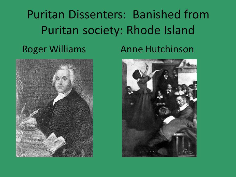 Puritan Dissenters: Banished from Puritan society: Rhode Island Roger WilliamsAnne Hutchinson