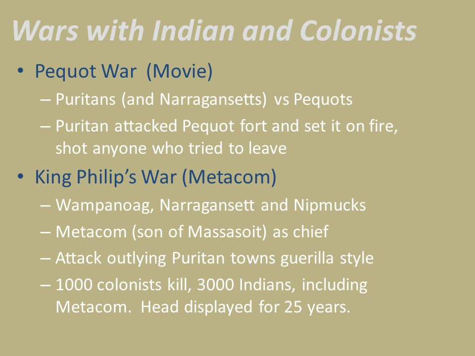 Wars with Indian and Colonists Pequot War (Movie) – Puritans (and Narragansetts) vs Pequots – Puritan attacked Pequot fort and set it on fire, shot an