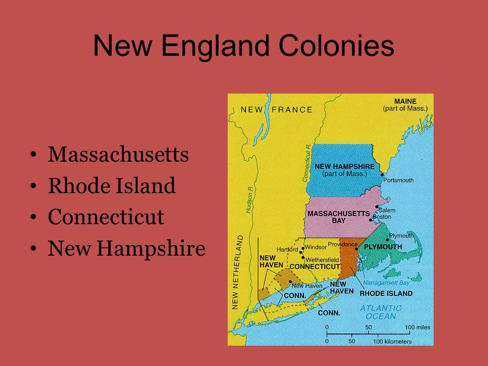 New England Colonies Massachusetts Rhode Island Connecticut New Hampshire