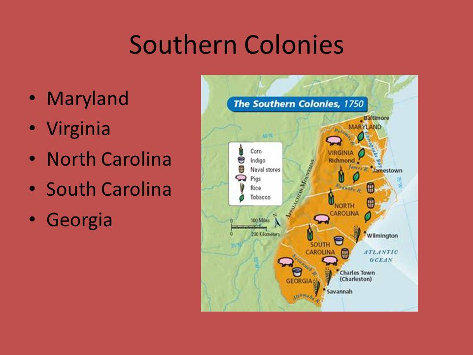 Southern Colonies Maryland Virginia North Carolina South Carolina Georgia