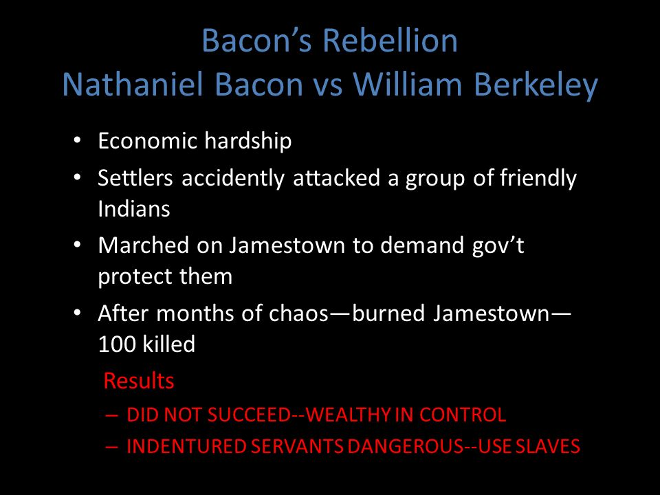 Bacons Rebellion Nathaniel Bacon vs William Berkeley Economic hardship Settlers accidently attacked a group of friendly Indians Marched on Jamestown t