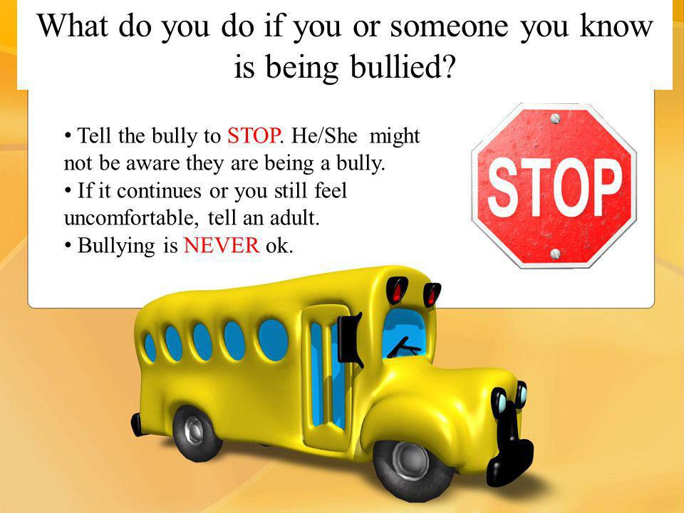 What do you do if you or someone you know is being bullied.