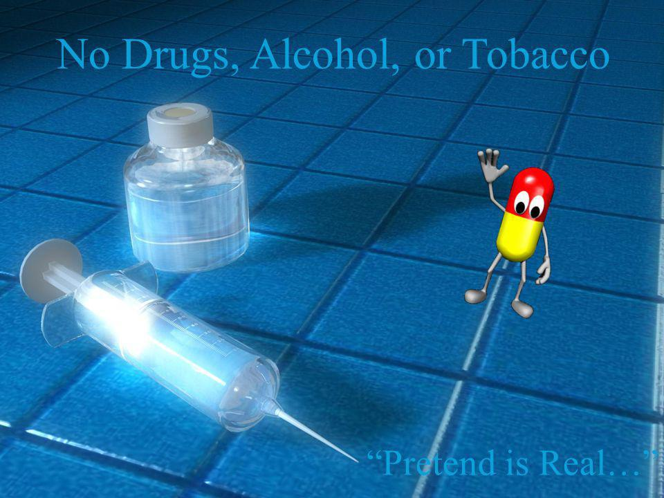 No Drugs, Alcohol, or Tobacco Pretend is Real…