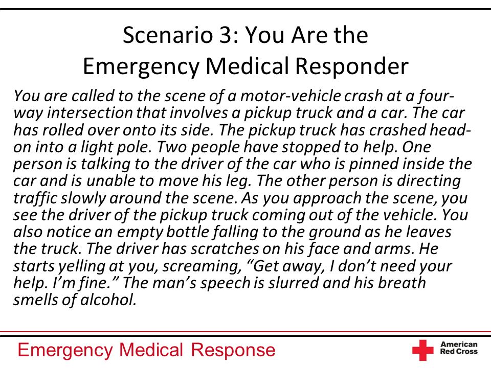 Emergency Medical Response You are called to the scene of a motor-vehicle crash at a four- way intersection that involves a pickup truck and a car.