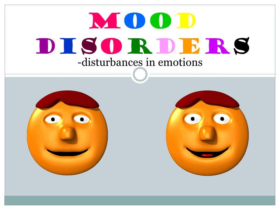 MoodDisordersMoodDisorders -disturbances in emotions