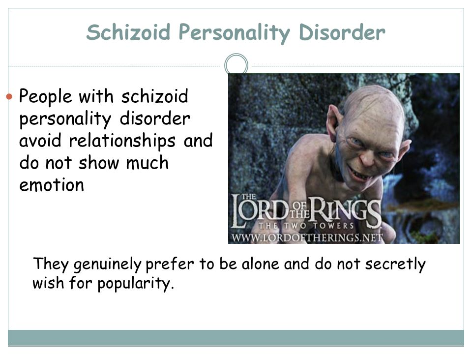 Schizoid Personality Disorder People with schizoid personality disorder avoid relationships and do not show much emotion They genuinely prefer to be a