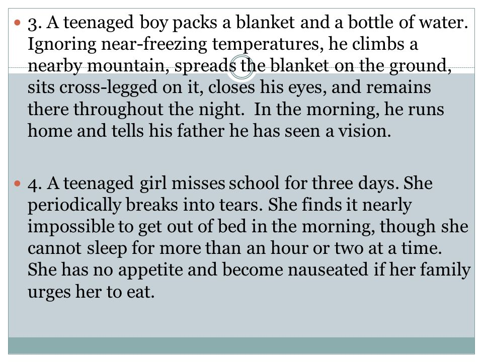 3. A teenaged boy packs a blanket and a bottle of water. Ignoring near-freezing temperatures, he climbs a nearby mountain, spreads the blanket on the