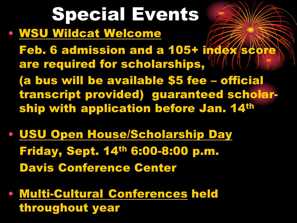 Special Events WSU Wildcat Welcome Feb. 6 admission and a 105+ index score are required for scholarships, (a bus will be available $5 fee – official t