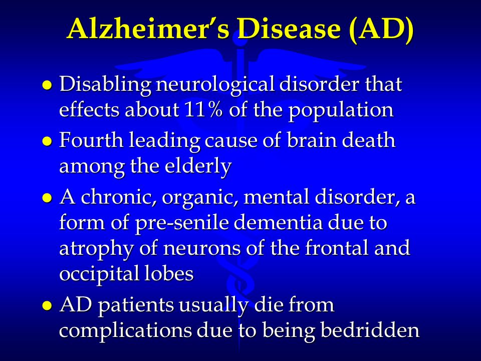Alzheimers Disease (AD) l Disabling neurological disorder that effects about 11% of the population l Fourth leading cause of brain death among the eld