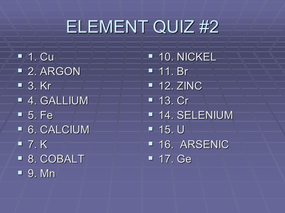 ELEMENT QUIZ #2 1. Cu 1. Cu 2. ARGON 2. ARGON 3.