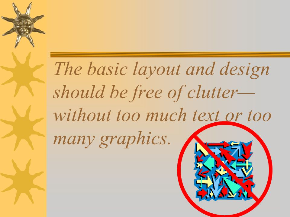 The basic layout and design should be free of clutter without too much text or too many graphics.