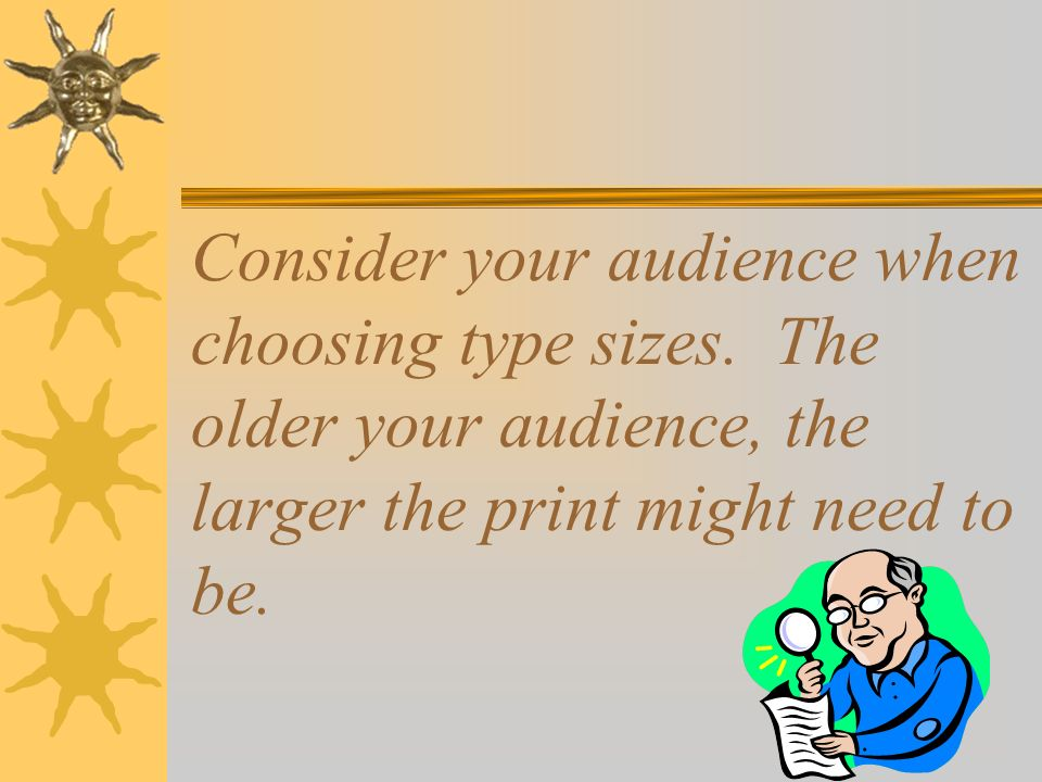 Consider your audience when choosing type sizes.