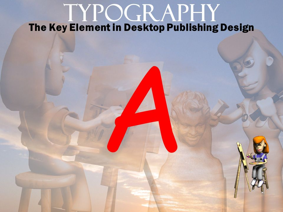 Typography The Key Element in Desktop Publishing Design A
