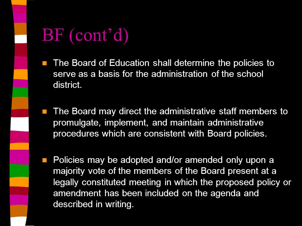 BF (contd) The Board of Education shall determine the policies to serve as a basis for the administration of the school district.