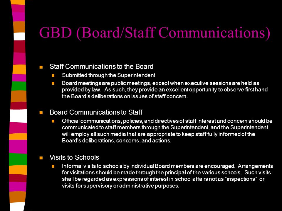 GBD (Board/Staff Communications) Staff Communications to the Board Submitted through the Superintendent Board meetings are public meetings, except when executive sessions are held as provided by law.