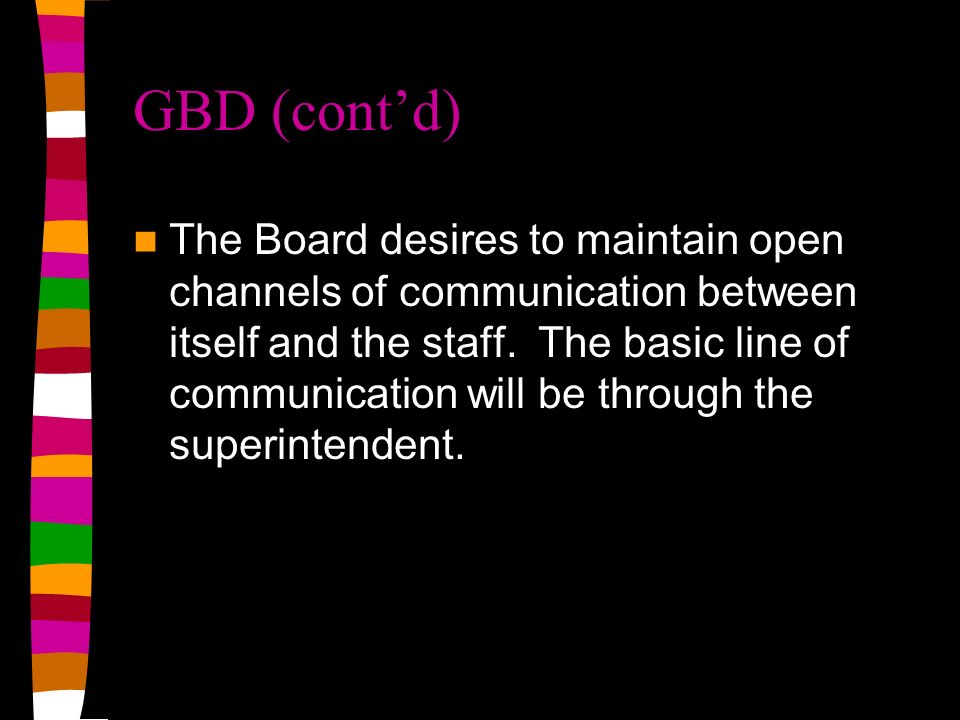 GBD (contd) The Board desires to maintain open channels of communication between itself and the staff.