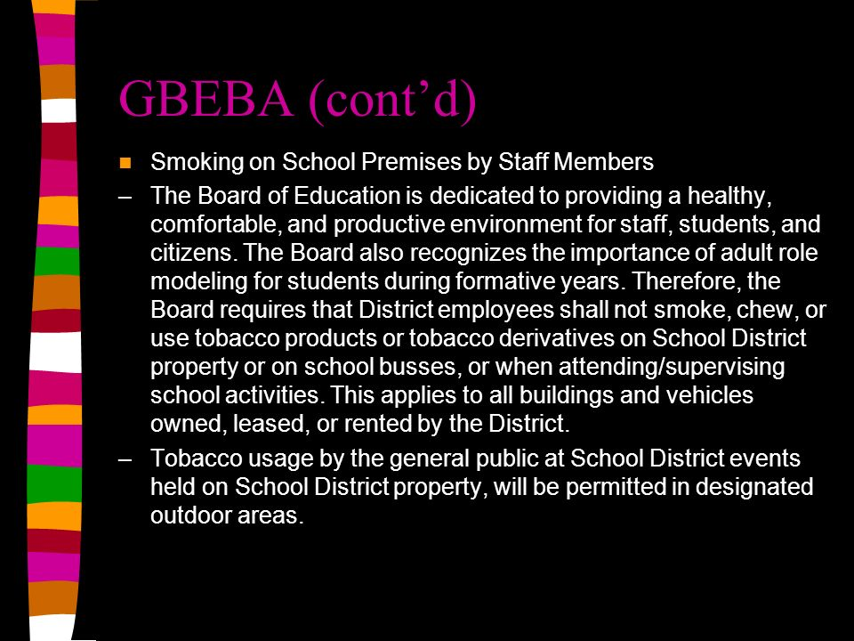 GBEBA (contd) Smoking on School Premises by Staff Members –The Board of Education is dedicated to providing a healthy, comfortable, and productive environment for staff, students, and citizens.