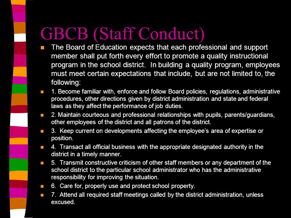 GBCB (Staff Conduct) The Board of Education expects that each professional and support member shall put forth every effort to promote a quality instructional program in the school district.