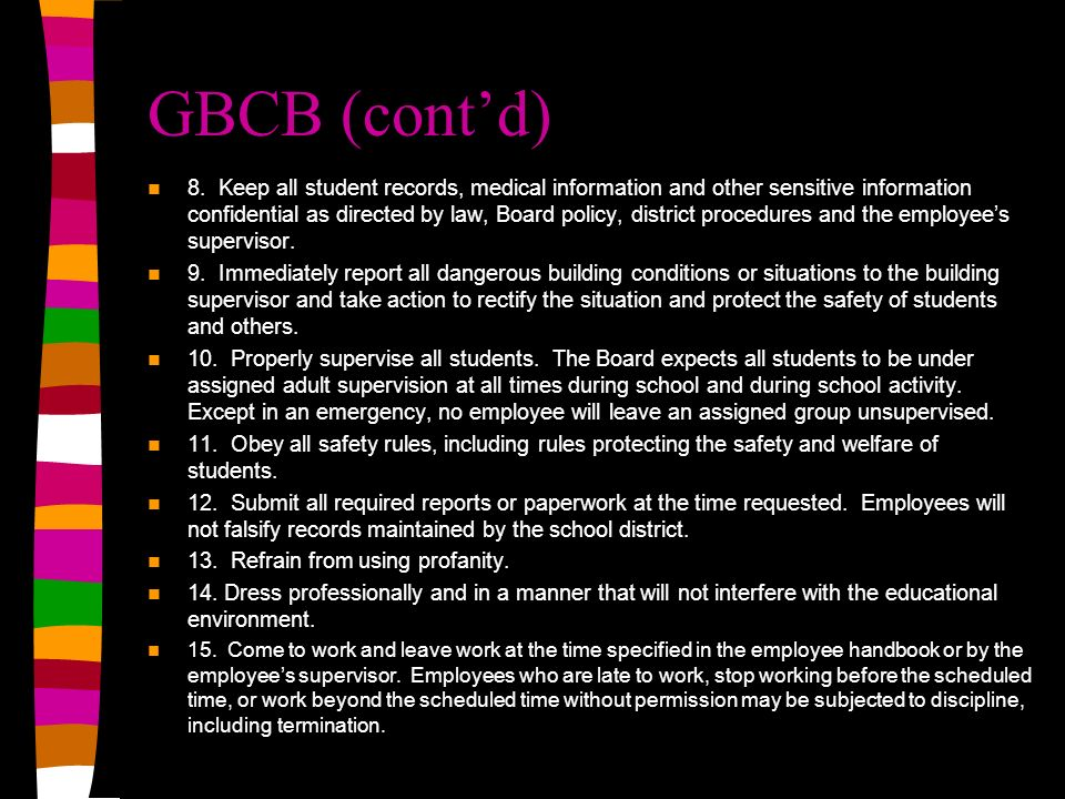 GBCB (contd) 8. Keep all student records, medical information and other sensitive information confidential as directed by law, Board policy, district