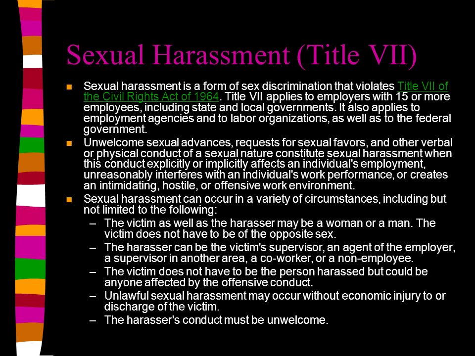 Sexual Harassment (Title VII) Sexual harassment is a form of sex discrimination that violates Title VII of the Civil Rights Act of 1964.