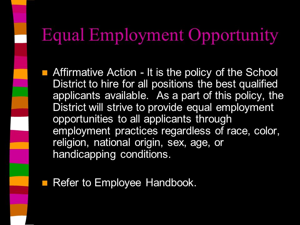 Equal Employment Opportunity Affirmative Action - It is the policy of the School District to hire for all positions the best qualified applicants available.