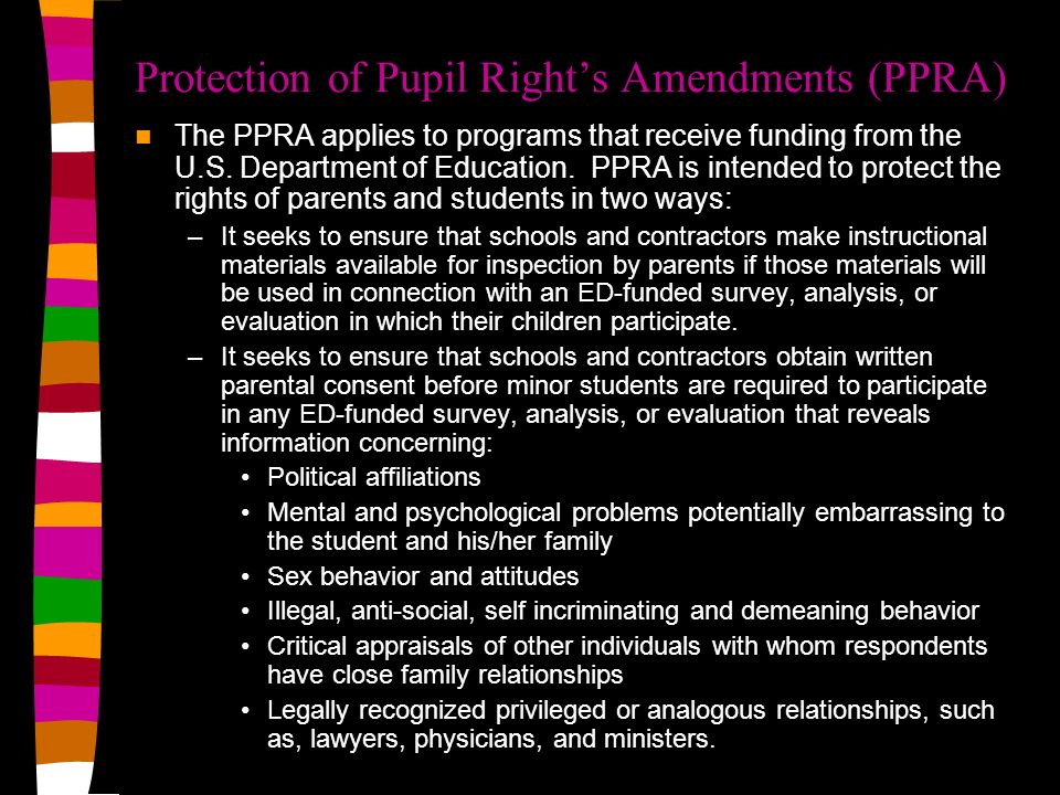 Protection of Pupil Rights Amendments (PPRA) The PPRA applies to programs that receive funding from the U.S.
