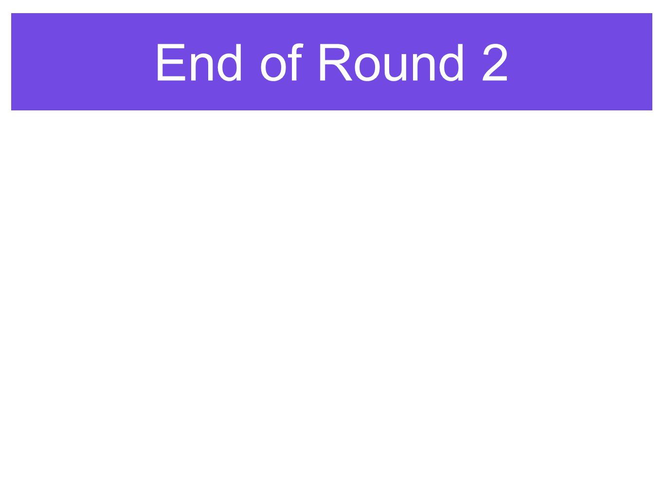 End of Round 2